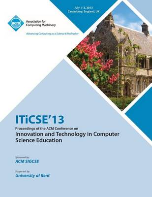 Iticse 13 Proceedings of the ACM Conference on Innovation and Technology in Computer Science Education (Paperback)
