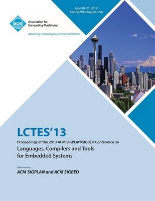 Lctes 13 Proceedings of the 2013 ACM Sigplan/Sigbed Conference on Languages, Compilers and Tools for Embedded Systems (Paperback)