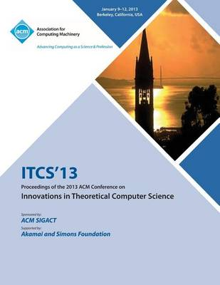 Itcs 13 Proceedings of the 2013 ACM Conference on Innovations in Theoretical Computer Science (Paperback)
