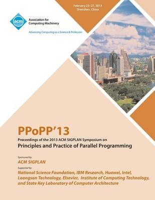 Ppopp13 Proceedings of the 2013 ACM Sigplan Symposium on Principles and Practice of Parallel Programming (Paperback)