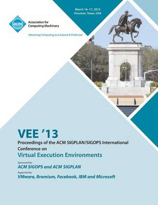 Vee 13 Proceedings of the ACM Sigplan/Sigops International Conference on Virtual Execution Environments (Paperback)