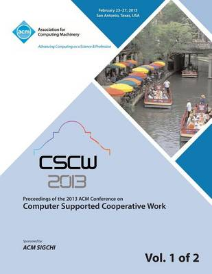 Cscw 13 Proceedings of the 2013 ACM Conference on Computer Supported Cooperative Work V 1 (Paperback)