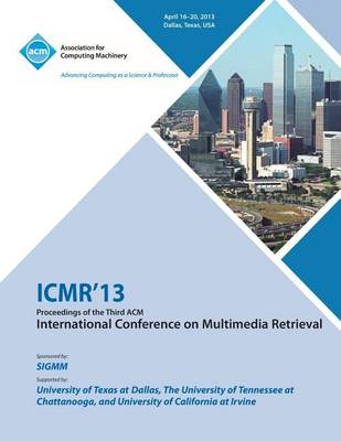 Icmr 13 Proceedings of the Third ACM International Conference on Multimedia Retrieval (Paperback)