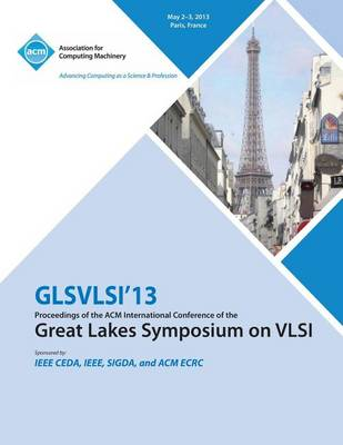Glsvlsi 13 Proceedings of the ACM International Conference of the Great Lakes Symposium on VLSI (Paperback)