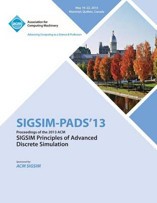 Sigsim Pads 13 Proceedings of the 2013 ACM Sigsim Principles of Advanced Discrete Simulation (Paperback)