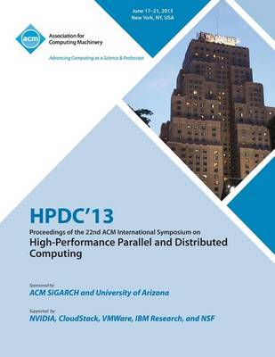 Hpdc 13 Proceedings of the 22nd ACM International Symposium on High-Performance Parallel and Distributed Computing (Paperback)