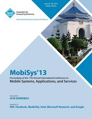 Mobisys 13 Proceedings of the 11th Annual International Conference on Mobile Systems, Applications and Services (Paperback)