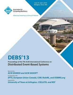 Debs 13 Proceedings of the 7th ACM International Conference on Distributed Event-Based Systems (Paperback)