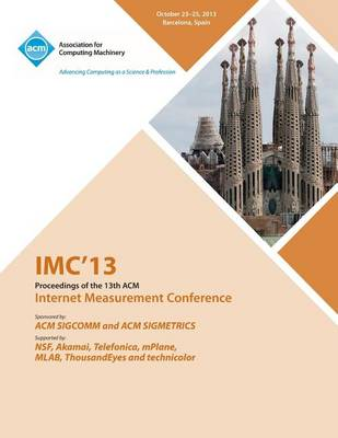 IMC 13 Proceedings of the 13th ACM Internet Measurement Conference (Paperback)