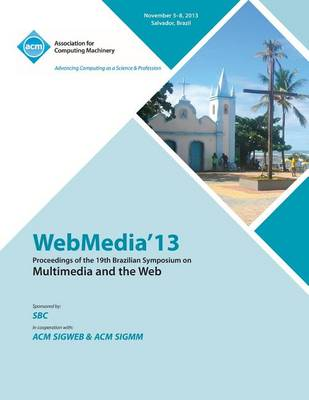 Webmedia 13 Proceedings of the 19th Brazilian Symposium on Multimedia and the Web (Paperback)