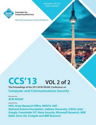 CCS 13 the Proceedings of the 2013 ACM Sigsac Conference on Computer and Communications Security V2 (Paperback)