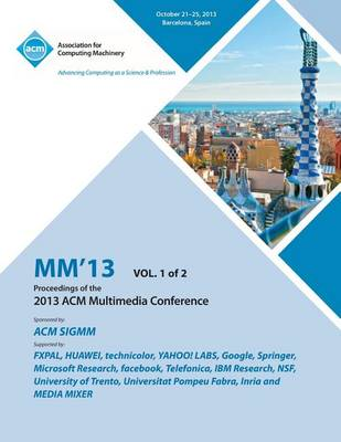 MM 13 Proceedings of the 2013 ACM Multimedia Conference Vol 1 (Paperback)