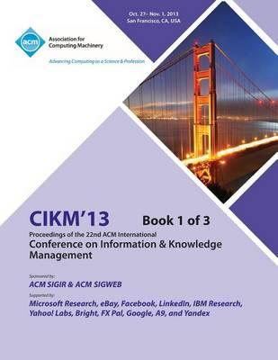 Cikm 13 Proceedings of the 22nd ACM International Conference on Information & Knowledge Management V1 (Paperback)