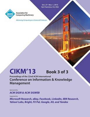 Cikm 13 Proceedings of the 22nd ACM International Conference on Information & Knowledge Management V3 (Paperback)