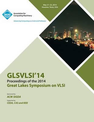 Glsvlsi 14 2014 Great Lakes Symposium on VLSI (Paperback)