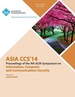 Asia CCS 14 9th ACM Symposium on Information, Computer and Communications Security (Paperback)