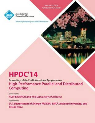 Hpdc 14 23rd International Symposium on High - Performance Parallel and Distributed Computing (Paperback)