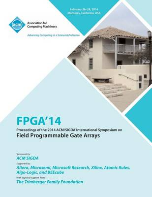 FPGA 14 2014 ACM/Sigda International Symposium on Field Programmable Gate Arrays (Paperback)