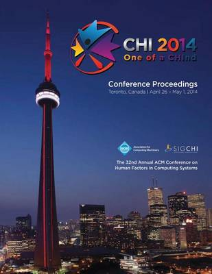 Chi 14 Proceedings of the SIGCHI Conference on Human Factors in Computing Systems Vol 1 (Paperback)