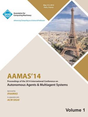 Aamas 14 Vol 1 Proceedings of the 13th International Conference on Automous Agents and Multiagent Systems (Paperback)