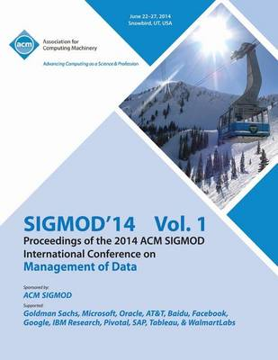 Sigmod 14 Vol 1 Proceedings of the 2014 ACM Sigmod International Conference on Management of Data (Paperback)