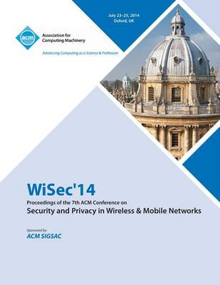 ACM Wisec 2014 7th ACM Conference on Security and Privacy in Wireless and Mobile Networks (Paperback)