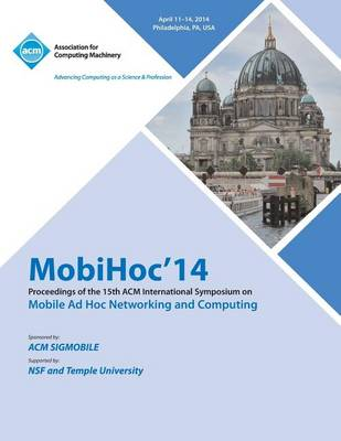 Mobihoc 14 15th ACM International Symposium on Mobile Ad Hoc Networking and Computing (Paperback)