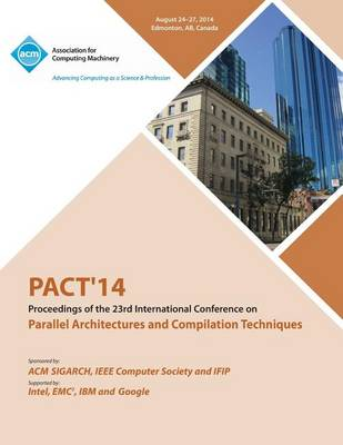 Pact 14 23rd International Conference on Parallel Architectures and Compilation Techniques (Paperback)