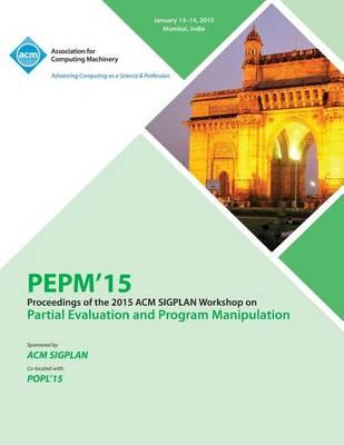 Pepm 15 ACM Sigplan Workshop on Partial Evaluation and Program Manipulation (Paperback)