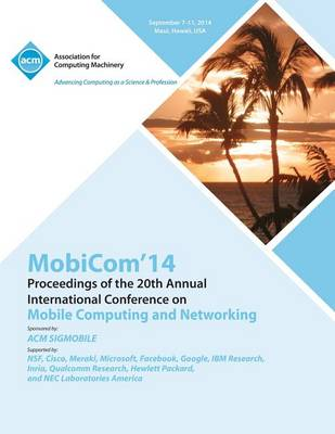 Mobicom 14 20th Annual International Conference on Mobile Computing & Networking (Paperback)