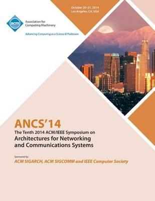 Ancs 14 10th ACM/IEEE Symposium on Architectures for Networking and Communications Systems (Paperback)