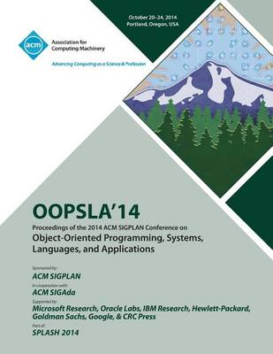 OOPSLA 14, 2014 ACM International Conference on Object Oriented Programming Systems, Languages and Applications (Paperback)