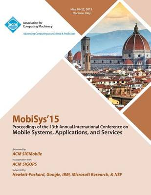 Mobisys 15 13th Annual International Conference on Mobile Systems, Applications and Systems (Paperback)