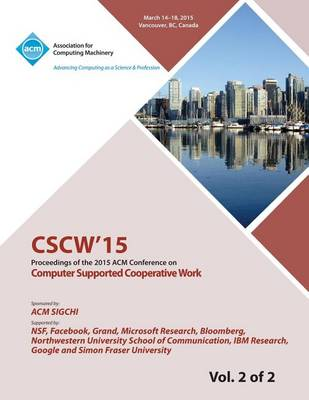 Cscw 15 ACM Conference on Computer Supported Cooperative Work and Social Computing Vol 2 (Paperback)