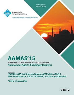 Aamas 15 International Conference on Autonomous Agents and Multi Agent Solutions Vol 2 (Paperback)