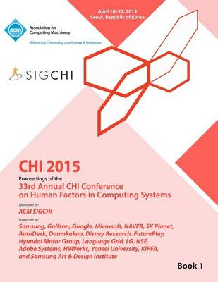Chi 15 Conference on Human Factor in Computing Systems Vol 1 (Paperback)