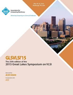 Glsvlsi 15 2015 Great Lakes Symposium on VLSI (Paperback)