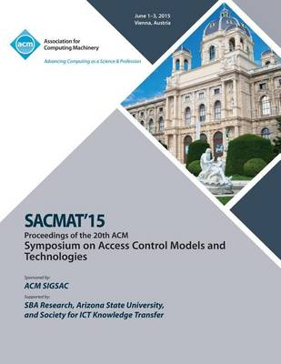 Sacmat 15 20th ACM Symposium on Access Control Models and Technologies (Paperback)