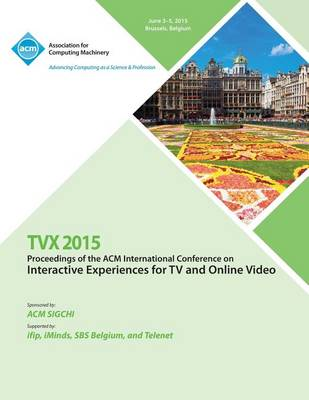 Tvx 15 ACM International Conference on Interactive Experiences & Online Video (Paperback)