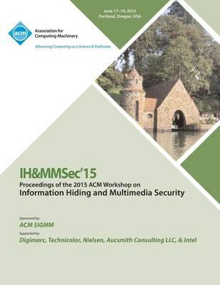 Ih&mmsec 15 ACM Information Hiding and Multimedia Security Workshop (Paperback)