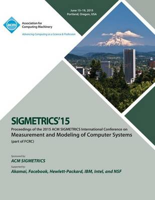 Sigmetrics 15 International Conference on Measurement and Modeling of Computing Systems (Paperback)