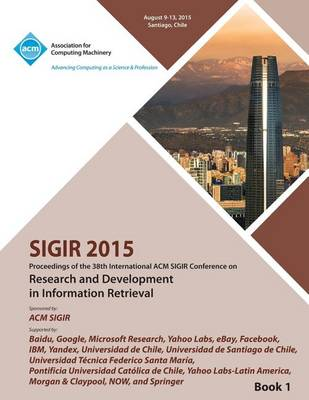 Sigir 15 38th International ACM Sigir Conference on Research and Development in Information Retrieval Vol 1 (Paperback)