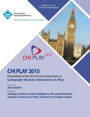 Chi Play 15 ACM SIGCHI Annual Symposium on Computer - Human Intereaction in Play (Paperback)