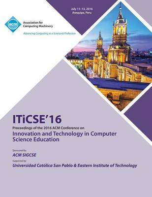 ITiCSE 16 Innovation & Technology in Computer Science Education Conference (Paperback)