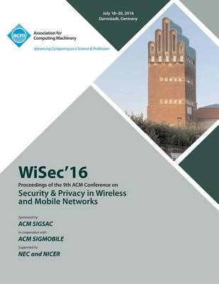 WISEC 16 ACM Conference on Security & Privacy in Wireless and Mobile Networks (Paperback)