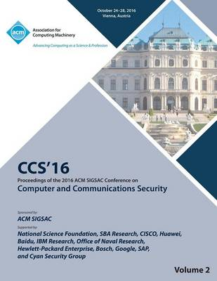 CCS 16 2016 ACM Sigsac Conference on Computer and Communications Security Vol 2 (Paperback)