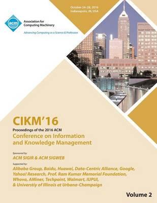 Cikm 16 ACM Conference on Information and Knowledge Management Vol 2 (Paperback)