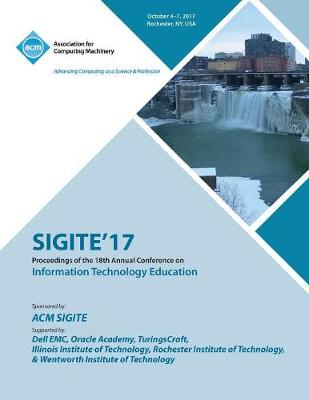 Sigite'17: The 18th Annual Conference on Information Technology Education and the 6th Annual Conference on Research in Information Technology (RIIT) (Paperback)