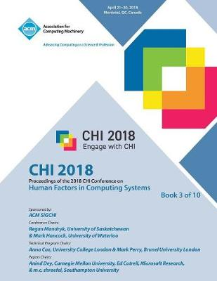 Chi '18: Proceedings of the 2018 CHI Conference on Human Factors in Computing Systems VOL 3 (Paperback)