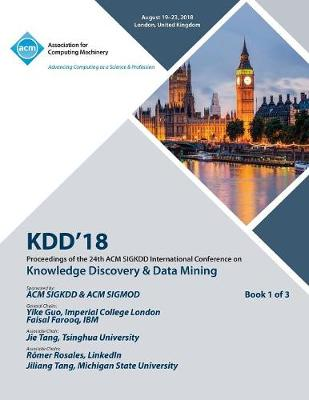 Kdd '18: Proceedings of the 24th ACM SIGKDD International Conference on Knowledge Discovery & Data Mining Vol 1 (Paperback)